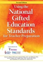 Using the National Gifted Education Standards for Teacher Preparation ebook by Susan Johnsen, Ph.D.