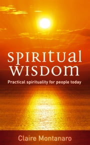 Spiritual Wisdom - Practical Spirituality for People Today ebook by Claire Montanaro