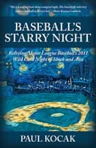 Baseball's Starry Night - Reliving Major League Baseball's 2011 Wild Card Night of Shock and Awe ebook by Paul Kocak