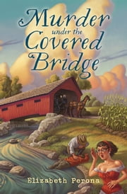 Murder Under the Covered Bridge ebook by Elizabeth Perona