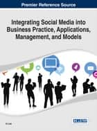 Integrating Social Media into Business Practice, Applications, Management, and Models ebook by In Lee