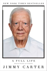 A Full Life - Reflections at Ninety ebook by Jimmy Carter