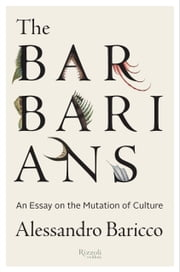 The Barbarians - An Essay on the Mutation of Culture ebook by Alessandro Baricco,Stephen Sartarelli