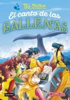 El canto de las ballenas ebook by Tea Stilton, Helena Aguilà
