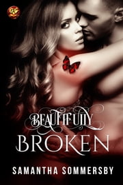 Beautifully Broken ebook by Samantha Sommersby