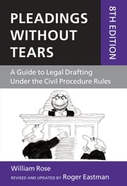 Pleadings Without Tears - A Guide to Legal Drafting Under the Civil Procedure Rules ebook by William Rose,Roger Eastman
