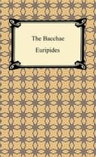 The Bacchae ebook by Euripides