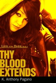 Thy Blood Extends (Lion of the Dark: Book Two) ebook by K. Anthony Pagano