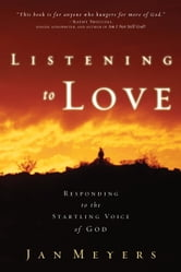 Listening to Love - Responding to the Startling Voice of God ebook by Jan Meyers