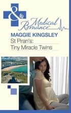 St Piran's: Tiny Miracle Twins (Mills & Boon Medical) (St Piran's Hospital, Book 7) ebook by Maggie Kingsley