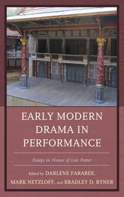 Early Modern Drama in Performance - Essays in Honor of Lois Potter ebook by Mark Netzloff,Bradley D. Ryner,Darlene Farabee,Andrew James Hartley,Zdenĕk Stříbrný,Evelyn Tribble,Virginia Mason Vaughan,Michèle Willems,Jay Halio,Arthur F. Kinney,Darlene Farabee,Alan C. Dessen,Ann Thompson,John O. Thompson,Peter Hyland,Roslyn L. Knutson