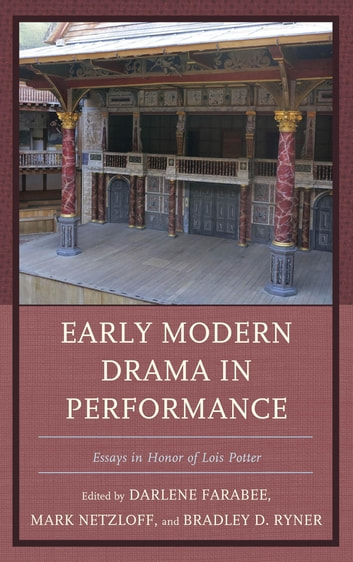 Early Modern Drama in Performance - Essays in Honor of Lois Potter ebook by Andrew James Hartley,Zdenĕk Stříbrný,Evelyn Tribble,Virginia Mason Vaughan,Michèle Willems,Jay Halio,Arthur F. Kinney,Darlene Farabee,Alan C. Dessen,Ann Thompson,John O. Thompson,Peter Hyland,Roslyn L. Knutson
