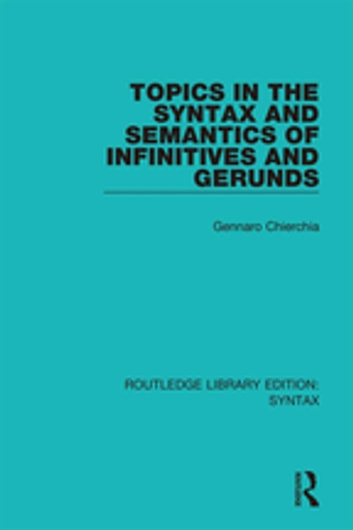 Topics in the Syntax and Semantics of Infinitives and Gerunds ebook by Gennaro Chierchia