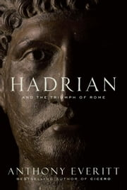 Hadrian and the Triumph of Rome ebook by Anthony Everitt