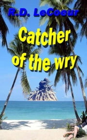 Catcher of the Wry ebook by RD Le Coeur