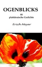 Ogenblicks - 44 plattdeutsche Gedichte ebook by Erich Meyer
