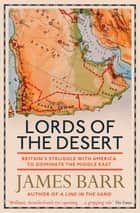 Lords of the Desert - Britain's Struggle with America to Dominate the Middle East ebook by James Barr