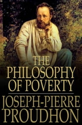 The Philosophy of Poverty - The System of Economic Contradictions ebook by Joseph-Pierre Proudhon