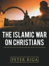 The Islamic War on Christians ebook by Peter Riga