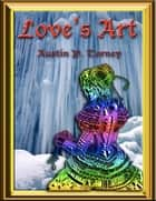 Love's Art ebook by Austin P. Torney