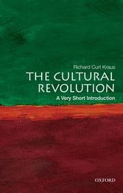 The Cultural Revolution: A Very Short Introduction ebook by Richard Curt Kraus