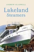 Lakeland Steamers ebook by Andrew Gladwell