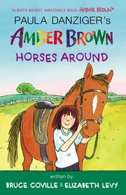 Amber Brown Horses Around ebook by Paula Danziger,Bruce Coville,Elizabeth Levy,Anthony Lewis