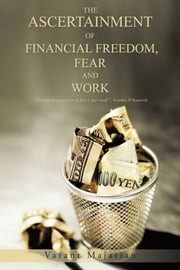 The Ascertainment of Financial Freedom, Fear and Work ebook by Varant Majarian