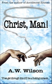 Christ, Man! ebook by A.W. Wilson