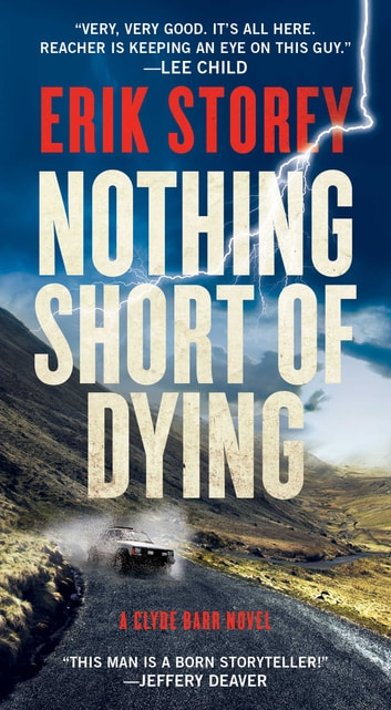 Nothing Short of Dying - A Clyde Barr Novel ebook by Erik Storey