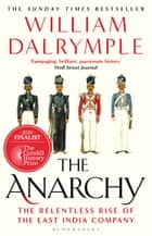The Anarchy - The Relentless Rise of the East India Company ebook by