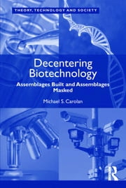Decentering Biotechnology - Assemblages Built and Assemblages Masked ebook by Michael S. Carolan