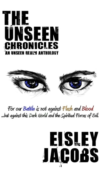 The Unseen Chronicles - An Unseen Realm Antholoy ebook by Eisley Jacobs