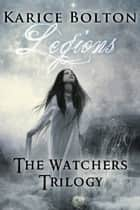 The Watchers Trilogy: Legions ebook by Karice Bolton