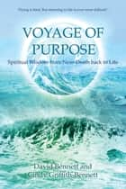 Voyage of Purpose - Spiritual Wisdom from Near-Death back to Life ebook by David Bennett, Cindy Griffith