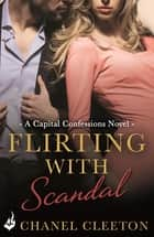 Flirting With Scandal: Capital Confessions 1 ebook by Chanel Cleeton