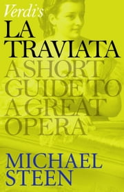 Verdi's La Traviata - A Short Guide to a Great Opera ebook by Michael Steen