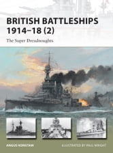 British Battleships 1914–18 (2) - The Super Dreadnoughts ebook by Angus Konstam