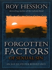 Forgotten Factors of Sexual Sin - An Aid to Deeper Resistance ebook by Roy Hession