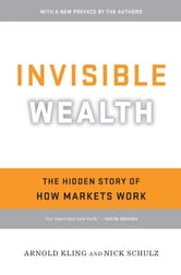 Invisible Wealth - The Hidden Story of How Markets Work ebook by Arnold Kling,Nick Schulz