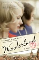 Wunderland - A Novel ebook by Jennifer Cody Epstein