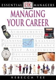 DK Essential Managers: Managing Your Career ebook by Rebecca Tee
