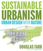 Sustainable Urbanism - Urban Design With Nature ebook by Douglas Farr