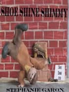 Shoe Shine Shimmy ebook by Stephanie Garon