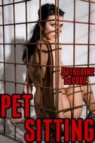 Pet Sitting (BDSM Erotica) ebook by Catherine DeVore