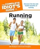 The Complete Idiot's Guide to Running, 3rd Edition ebook by Bill Rodgers, Scott Douglas