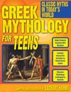 Greek Mythology for Teens ebook by Zachary Hamby, Ph.D.