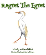 Regret the Egret ebook by Wendy Wilson Billiot