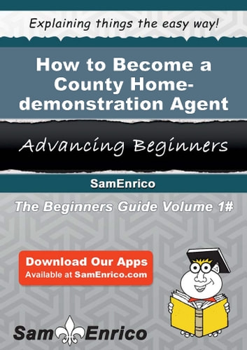 How to Become a County Home-demonstration Agent - How to Become a County Home-demonstration Agent ekitaplar by Carry Myrick