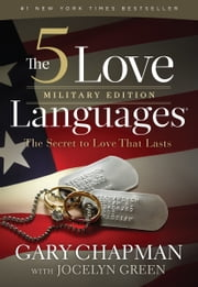 The 5 Love Languages Military Edition - The Secret to Love That Lasts ebook by Gary D Chapman,Jocelyn Green